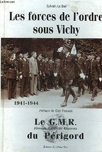 Le GMR (Groupe mobile de réserve ) du Périgord 1914-1944 : les forces de l'orde sous Vichy