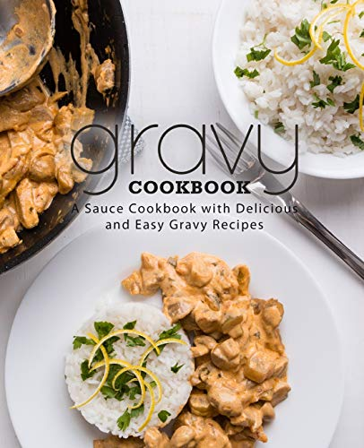 Gravy Cookbook: A Sauce Cookbook with Delicious and Easy Gravy Recipes