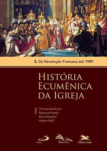História Ecumênica da Igreja - Vol. 3: Volume 3: Da Revolução Francesa até 1989