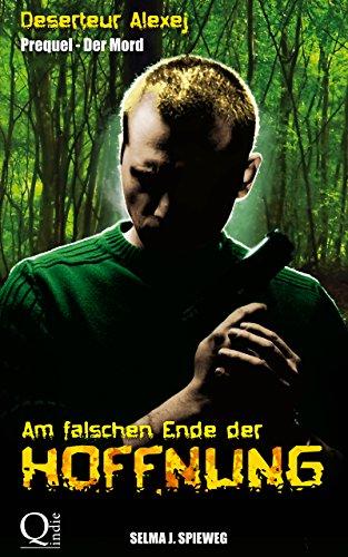Am falschen Ende der Hoffnung: Prequel - Der Mord (Deserteur Alexej)