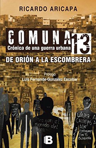 Comuna 13. Crónica de una guerra urbana: De Orión a la Escombrera