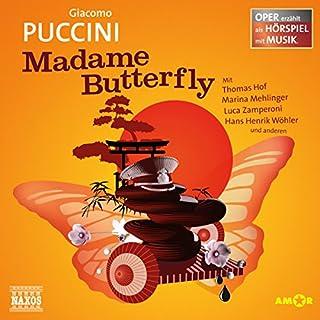 Madame Butterfly     Oper erzählt als Hörspiel mit Musik              Autor:                                                                                                                                 Giacomo Puccini                               Sprecher:                                                                                                                                 Thomas Hof,                                                                                        Marina Mehlinger,                                                                                        Luca Zamperoni                      Spieldauer: 1 Std. und 4 Min.     4 Bewertungen     Gesamt 4,8