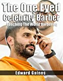 The One Eyed Celebrity Barber: Teaching The World Barbering