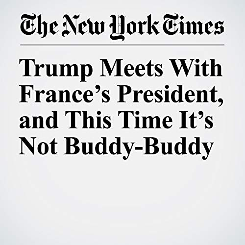 Trump Meets With France's President, and This Time It's Not Buddy-Buddy audiobook cover art