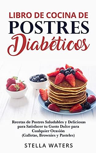 Libro de Cocina de Postres Diabéticos: Recetas de Postres Salutabres y Deliciosas para Satisfacer tu Gusto Dulce para Cualquier Ocasión ( Galletas, Brownies y pasteles) (Diabetic Dessert Cookbook)