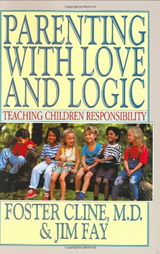 Parenting With Love and Logic : Teaching Children Responsibility