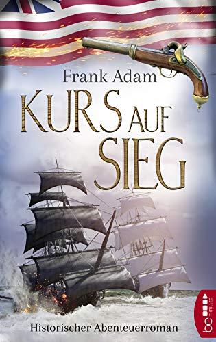 Kurs auf Sieg: Historischer Abenteuerroman (Sven Larsson-Reihe 3)