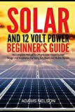 Solar and 12-Volt Power Beginner's Guide: The Complete Manual to Off Grid Solar Power System Design and installation for Vans, RVs, Boats and Mobile Homes