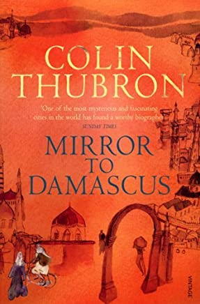 Mirror to Damascus: 50th Anniversary Edition by Colin Thubron(2018-01-01)