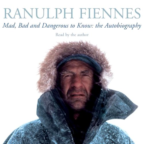 Mad, Bad, and Dangerous to Know                   By:                                                                                                                                 Ranulph Fiennes                               Narrated by:                                                                                                                                 Ranulph Fiennes                      Length: 2 hrs and 33 mins     155 ratings     Overall 4.3