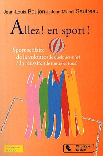 Allez ! En sport ! : Sport scolaire, de la volonté (de...
