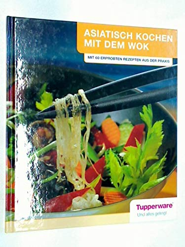 Asiatisch kochen mit dem Wok : 60 erprobte Rezepte aus der Praxis. Tupperware. [Fotos: Jürgen Sparr. Chefred.: Elisabeth Budi]