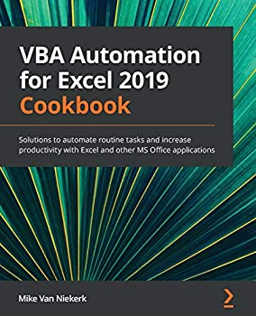 VBA Automation for Excel 2019 Cookbook  Solutions to automate routine tasks and increase productivity with Excel and other MS Office applications