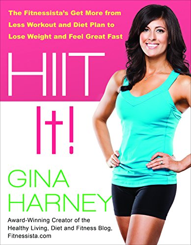 HIIT IT! (Fitnessista's Get More From Less Workout and Diet Plan to Lose Weight and Feel Great Fast) (A Great Diet Plan To Lose Weight Fast)