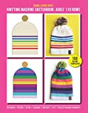 Knitting Machine Sketchbook: ADULT HAT, 110 ROWS, 48 NEEDLE MACHINE.: 100 Blank Templates for 110 Row, 48 Needle Circular Knitting Machine Hats