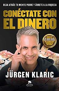 Conéctate con el dinero: Deja atrás tu mente pobre y ábrete a la riqueza par Jürgen Klaric
