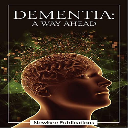 Listen Dementia: A Way Ahead: A User-Friendly Guide for Dementia Enriched with Therapeutic Information to A audio book