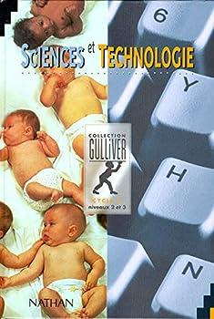 Paperback SCIENCES & TECHNOLOGIE CYCLE 3 NIVEAUX 2 ET 3 LIVRE DE L'ELEVE CM1/CM2 (Gulliver sciences-technologie) (French Edition) [French] Book