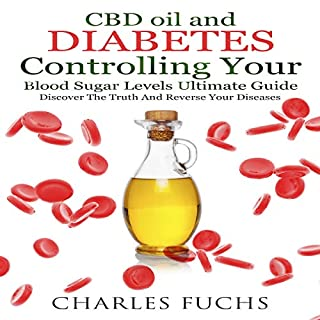 CBD Oil and Diabetes Controlling Your Blood Sugar Levels Ultimate Guide: Discover the Truth and Reverse Your Diseases audiobook cover art