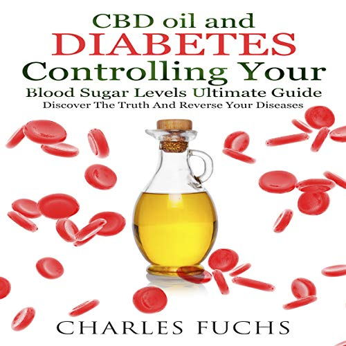 CBD Oil and Diabetes Controlling Your Blood Sugar Levels Ultimate Guide: Discover the Truth and Reverse Your Diseases cover art
