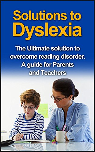 Dyslexia : Solutions to Dyslexia: The Ultimate solutions to overcome reading disorder (dyslexia). A guide for Parents and Teachers (Reading disorder, Dyslexic, ... treatment, Dyslexia books) (English Edition)