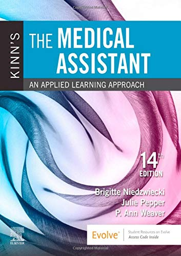 Compare Textbook Prices for Kinn's The Medical Assistant: An Applied Learning Approach 14 Edition ISBN 9780323581264 by Niedzwiecki RN  MSN  RMA, Brigitte,Pepper BS  CMA (AAMA), Julie,Weaver MSEd  MT(ASCP), P. Ann