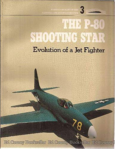 The P-80 Shooting Star: Evolution of a Jet Fighter (Famous Aircraft of the National Air & Space Museum)