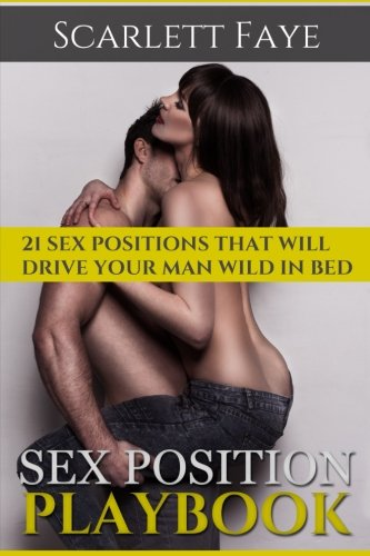 Sex Positions Playbook: 21 Sex Positions That Will Drive Your Man Wild in Bed