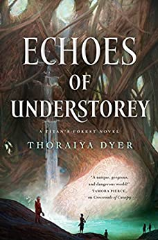 Echoes of Understorey: A Titan's Forest Novel by [Thoraiya Dyer]