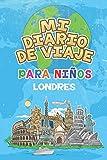 Mi Diario De Viaje Para Niños Londres: 6x9 Diario de viaje para niños I Libreta para completar y colorear I Regalo perfecto para niños para tus vacaciones en Londres