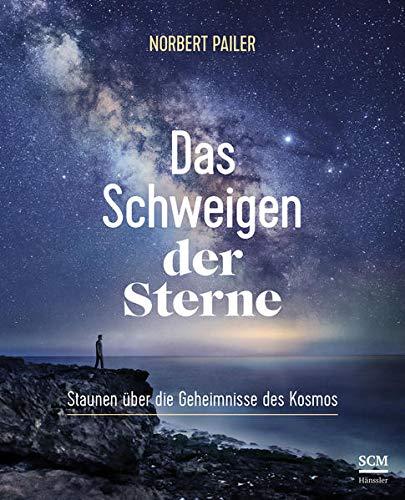 Das Schweigen der Sterne: Staunen über die Geheimnisse des Kosmos