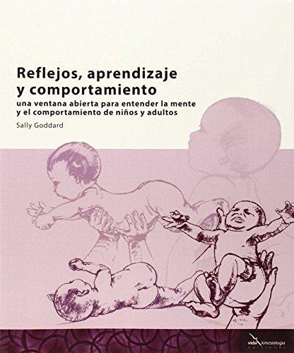 Reflejos, Aprendizaje Y Comportamiento: Una ventana abierta para entender la mente y el comportamiento de los niños y adultos