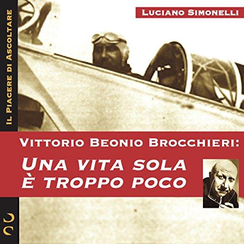 Vittorio Beonio Brocchieri: Una vita sola è troppo poco copertina