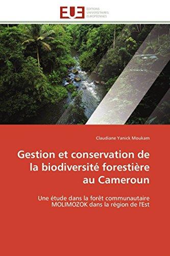 Gestion et conservation de la biodiversité forestière au Cameroun: Une étude dans la forêt communautaire MOLIMOZOK dans la région de l'Est (Omn.Univ.Europ.)