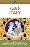 Made in Italy: A Shopper's Guide to Italy's Best Artisanal Traditions, from Murano Glass to Ceramics, Jewelry, Leather Goods, and More (Authentic Arts Publishing) (Paperback)