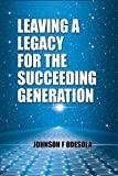 Leaving A Legacy for The Succeeding Generation (English Edition)