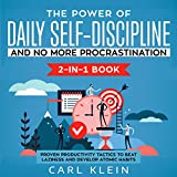 The Power of Daily Self-Discipline and No More Procrastination 2-in-1 Book: Proven Productivity Tactics to Beat Laziness and Develop Atomic Habits + Step-by-Step 30-Day Plan
