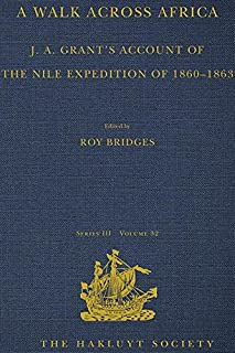 A Walk across Africa: J. A. Grant's Account of the Nile Expedition of 1860-1863