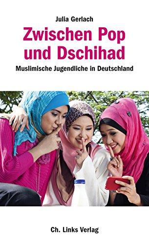 Zwischen Pop und Dschihad: Muslimische Jugendliche in Deutschland (Politik & Zeitgeschichte)