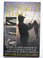 The Complete Book of Freshwater Fishing 0828906785 Book Cover