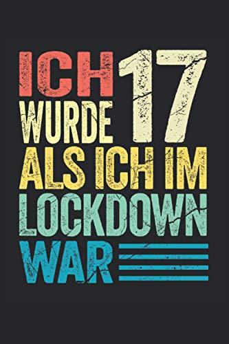 Ich wurde 17 als ich im Lockdown war: Lustiges Notizbuch A5 I gepunktet (Dotted) I Witziges Geschenk zum 17. Geburtstag für alle Geburtstagskinder die im Lockdown Geburtstag hatten