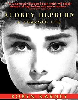 Audrey Hepburn: A Charmed Life by [Robyn Karney]