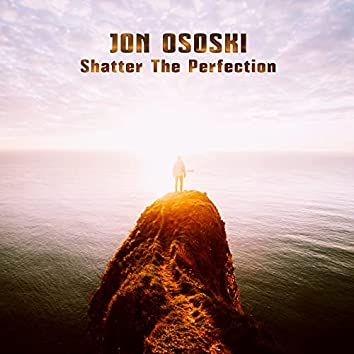 Shatter the Perfection