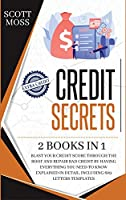 Credit Secrets: 2 books in 1 - Blast Your Credit Score Through The Roof And Repair Bad Credit By Having Everything You Need To Know Explained In Detail, Including 609 Letters Templates