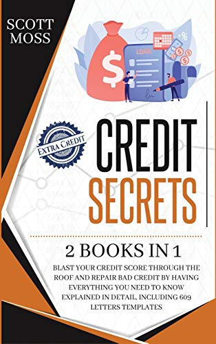 Compare Textbook Prices for Credit Secrets: 2 books in 1 - Blast Your Credit Score Through The Roof And Repair Bad Credit By Having Everything You Need To Know Explained In Detail, Including 609 Letters Templates  ISBN 9781801680776 by Moss, Scott