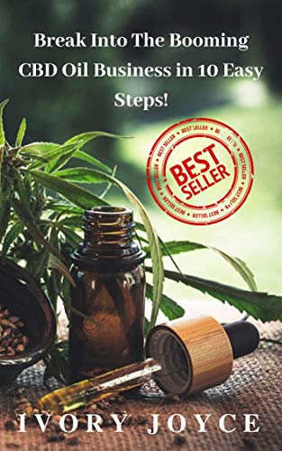 Break Into The Booming CBD Oil Business in 10 Easy Steps!: 10 STEP GUIDE (For Beginners) To Making Money In 30 Days Selling CBD OIL