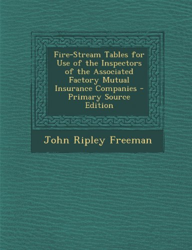 Fire-Stream Tables for Use of the Inspectors of the Associated Factory Mutual Insurance Companies - Primary Source Edition