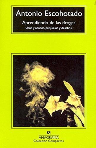 Aprendiendo de las drogas (Compactos Anagrama) (Spanish Edition) by Antonio Escohotado (2005-01-15)
