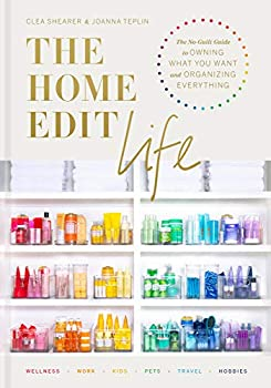 The Home Edit Life  The No-Guilt Guide to Owning What You Want and Organizing Everything