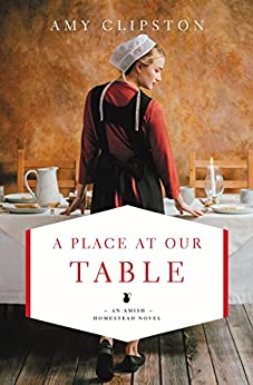 A Place at Our Table (An Amish Homestead Novel Book 1) by [Amy Clipston]